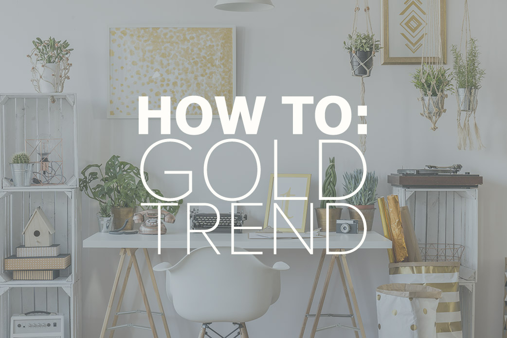 Golden Opportunities Interior Design Trends 2017 Casa